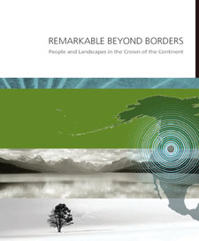 Cover of Remarkable Beyond Borders: People and Landscapes in the Crown of the Continent (produced in cooperation with the Sonoran Inst., 2010)