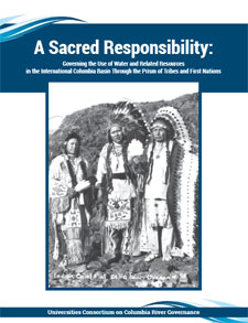 Report cover for A Sacred Responsibility, Governing the Use of Water and Related Resources in the International Columbia River Basin Through the Prisms of Tribes and First Nations